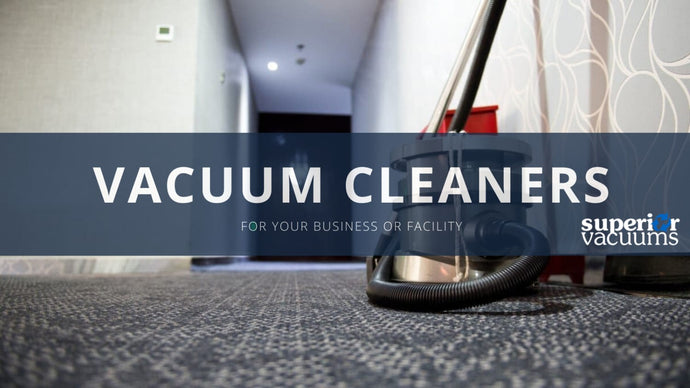 Choose The Right Vacuum Cleaner for Your Business