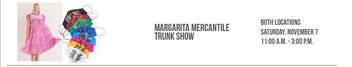 Margarita Mercantile Trunk Show, 11/7 at BOTH Locations