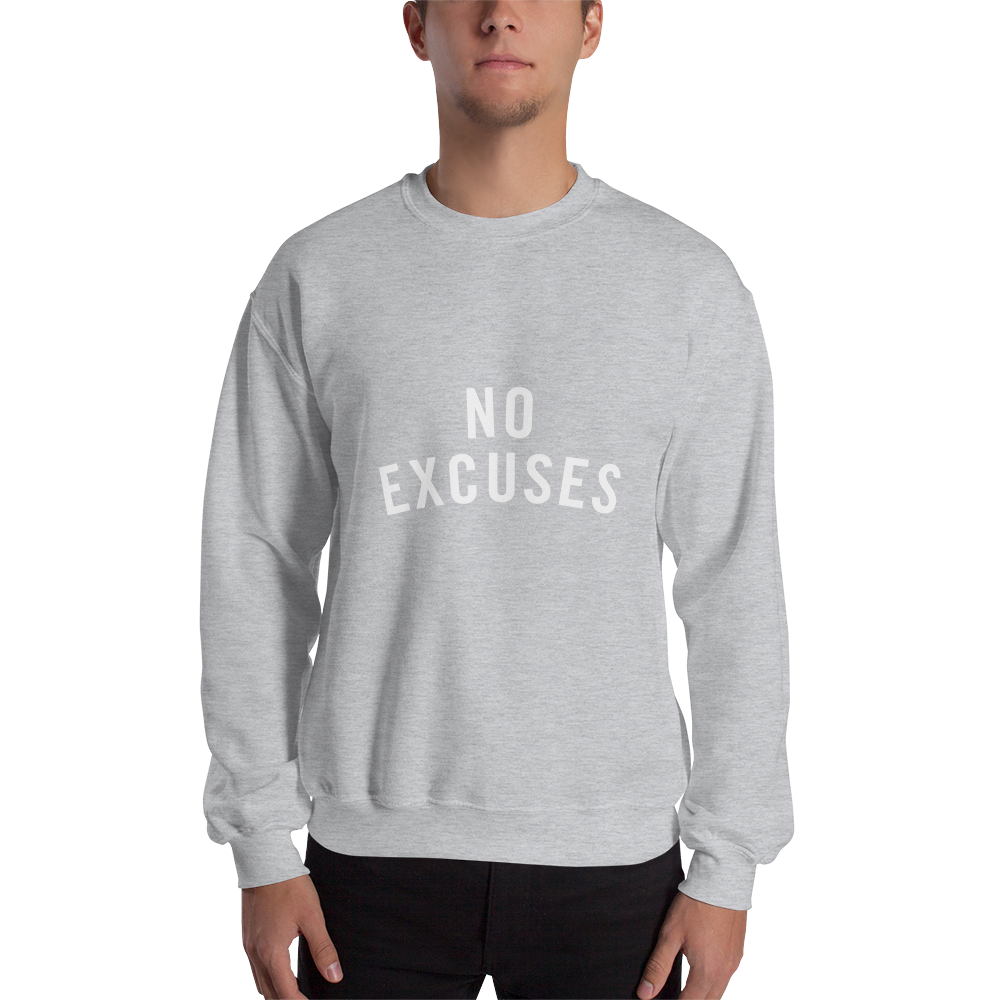 NO EXCUSES SWEATSHIRT