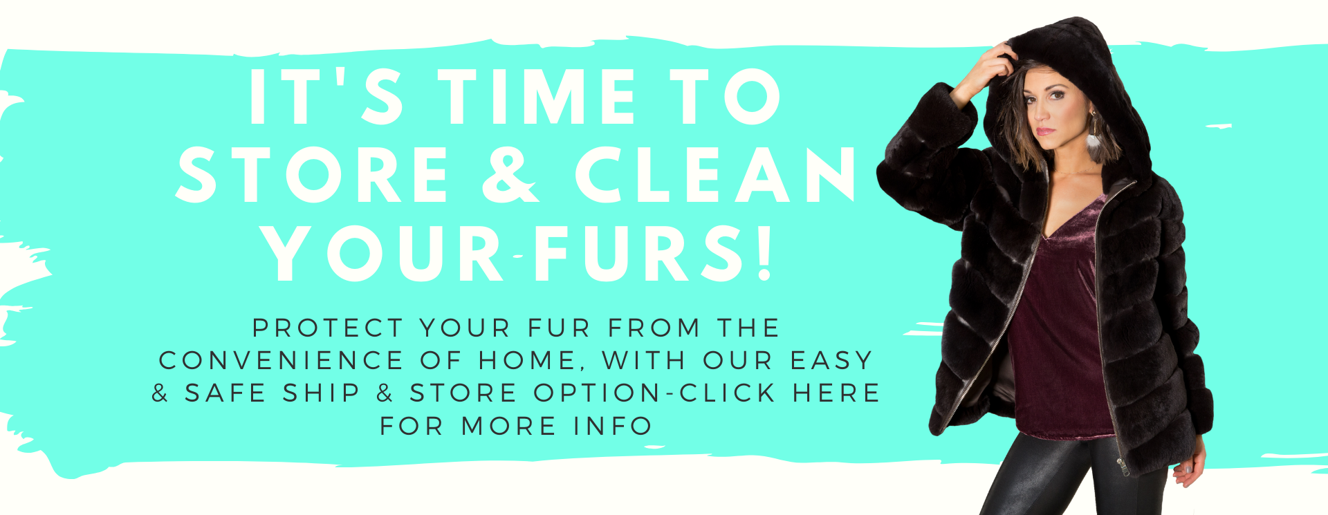 slider It's time to store & clean your fur - click here for more information
