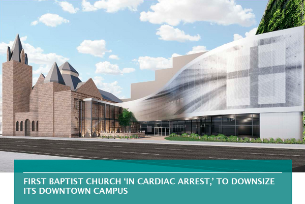 First Baptist Church 'in cardiac arrest,' to downsize its Downtown campus