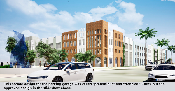 "This facade design for the parking garage was called ""pretentious"" and ""frenzied."" Check out the approved design in the slideshow above."