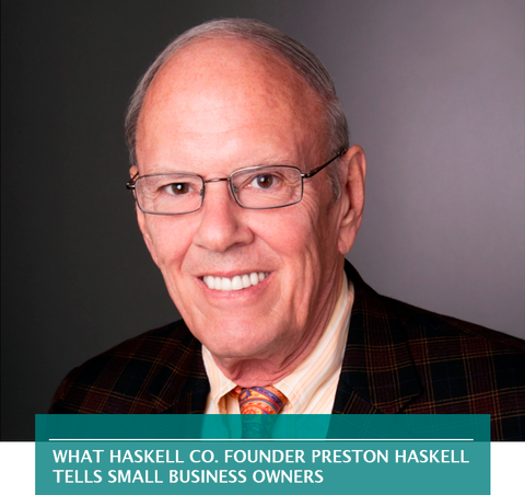 WHAT HASKELL CO. FOUNDER PRESTON HASKELL TELLS SMALL BUSINESS OWNERS