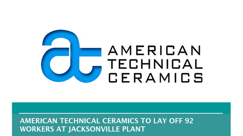 AMERICAN TECHNICAL CERAMICS TO LAY OFF 92 WORKERS AT JACKSONVILLE PLANT