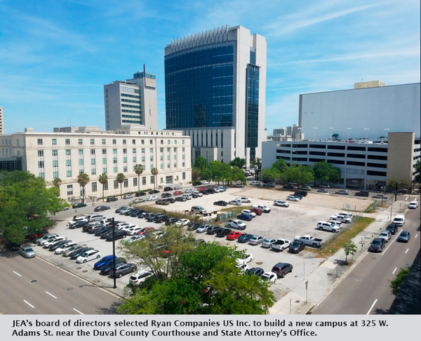 JEA's board of directors selected Ryan Companies US Inc. to build a new campus at 325 W. Adams St. near the Duval County Courthouse and State Attorney's Office.