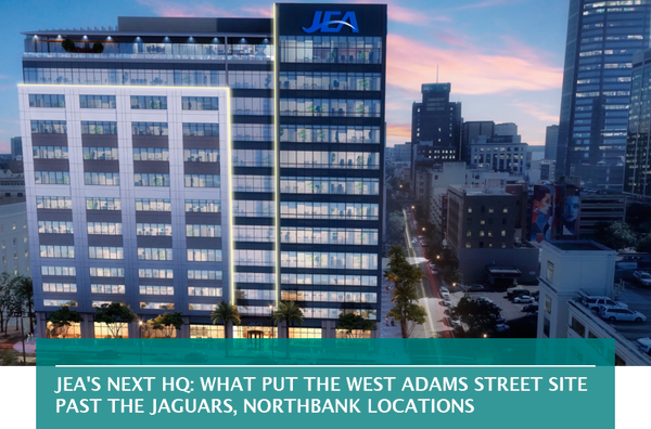 JEA'S NEXT HQ: WHAT PUT THE WEST ADAMS STREET SITE PAST THE JAGUARS, NORTHBANK LOCATIONS