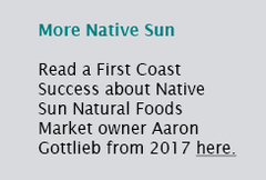 Read a First Coast Success about Native Sun Natural Foods Market owner Aaron Gottlieb from 2017 here