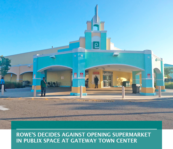 Rowe's decides against opening supermarket in Publix space at Gateway Town Center