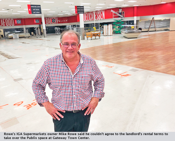 Rowe's IGA Supermarkets owner Mike Rowe said he couldn't agree to the landlord's rental terms to take over the Publix space at Gateway Town Center.