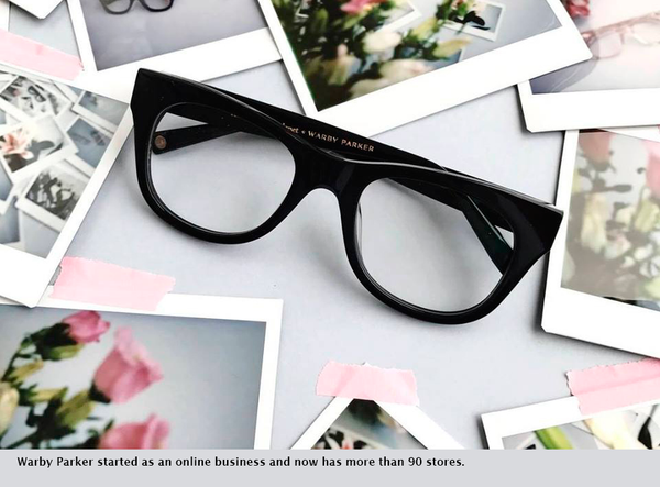Warby Parker started as an online business and now has more than 90 stores.