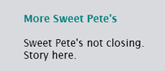 Sweet Pete's not closing. Story here.