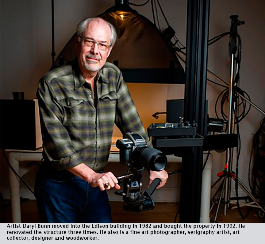 Artist Daryl Bunn moved into the Edison building in 1982 and bought the property in 1992. He renovated the structure three times. He also is a fine art photographer, serigraphy artist, art collector, designer and woodworker.