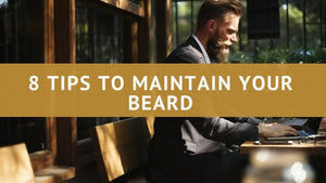 8 Tips to maintain your beard