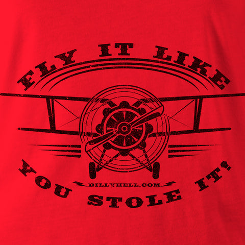 Fly It Like You Stole It! FREE SHIPPING