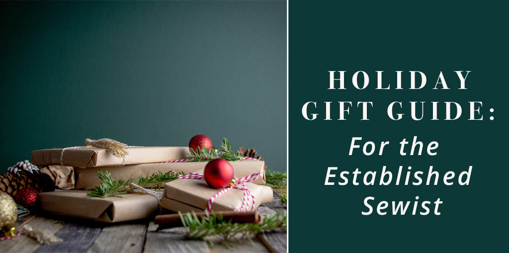 Holiday Gift Guide for the experienced sewist