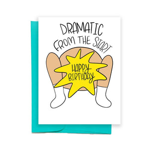 'Dramatic From the Start' Birthday Card