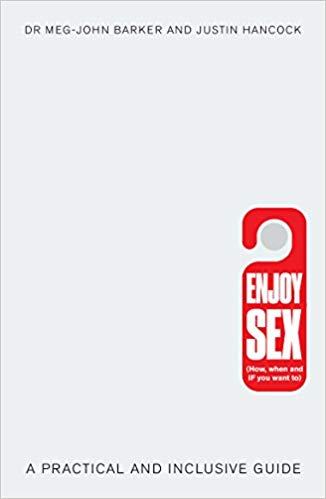 Enjoy Sex: (How, when and if you want to)
