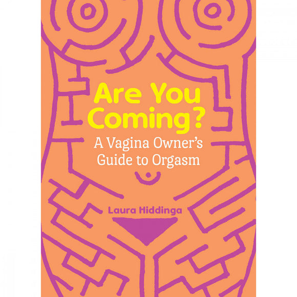 Are You Coming? A Vagina Owner's Guide to Orgasm