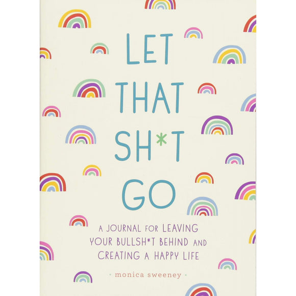 Let That Sh*t Go: A Journal for Leaving Your Bullshit Behind