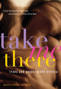 Take Me There: Trans & Genderqueer Erotica