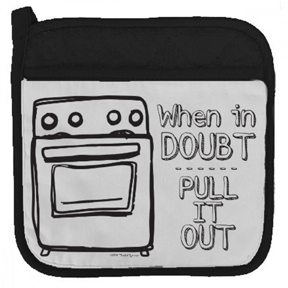'When in Doubt, Pull It Out' Potholder