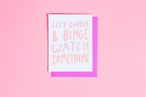 'Cuddle and Binge Watch Something' Card