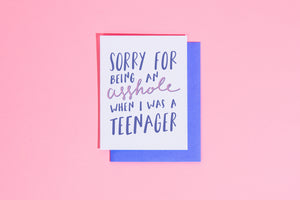 'Sorry For Being An Asshole Teenager' card