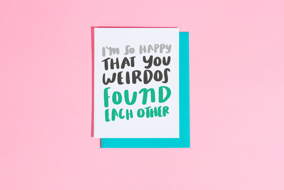 'Weirdos Found Each Other' Card