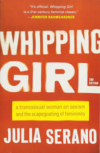 """Whipping Girl: A Transsexual Woman on Sexism and the Scapegoating of Femininity"""