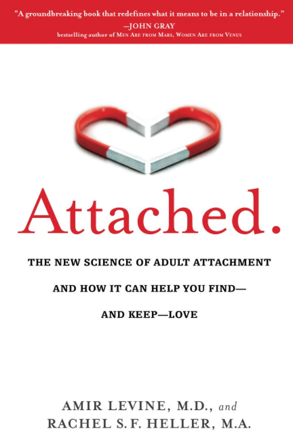 Attached: The New Science of Adult Attachment and How It Can Help You Find- And Keep- Love