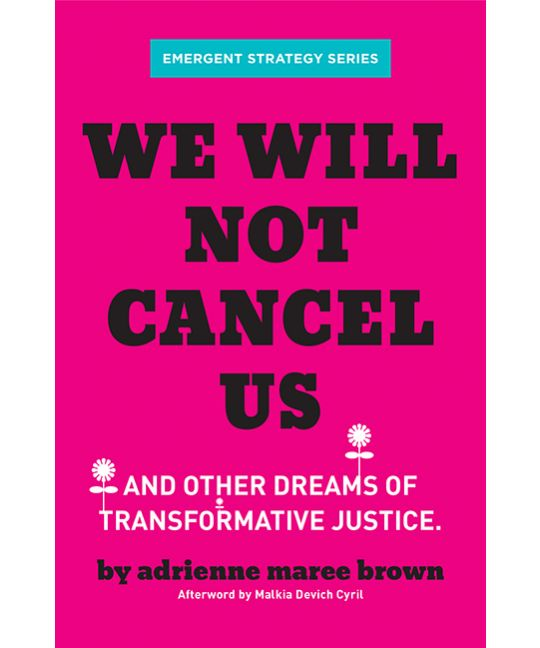'We Will Not Cancel Us: And Other Forms of Transformative Justice'