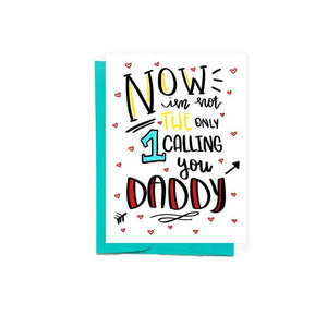 'Not the Only One Calling You Daddy' Greeting Card
