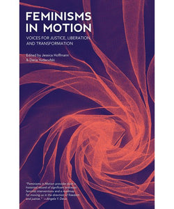 """Feminisms in Motion: Voices for Justice, Liberation, and Transformation"""