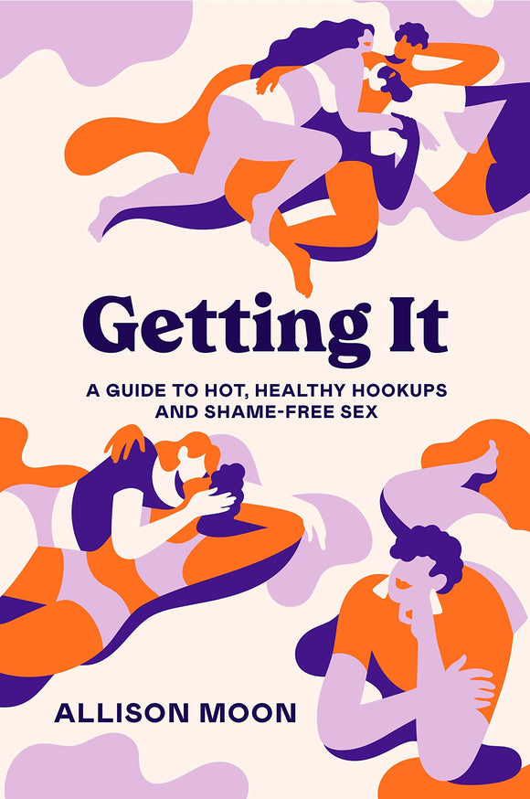 Getting It: A Guide to Hot, Healthy Hookups and Shame-Free Sex by Allison Moon