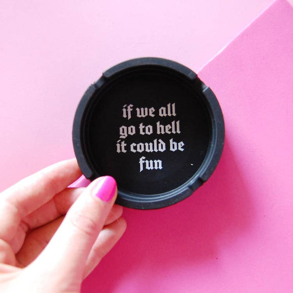 'If We All Go To Hell' Silicone Ashtray