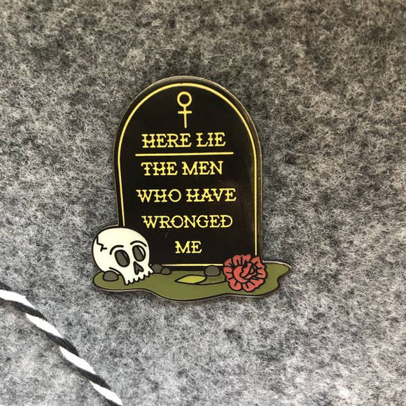 Here Lie the Men Who Have Wronged Me Enamel Pin