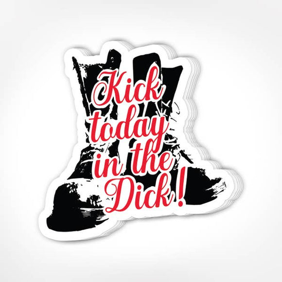 'Kick Today in the Dick' Sticker