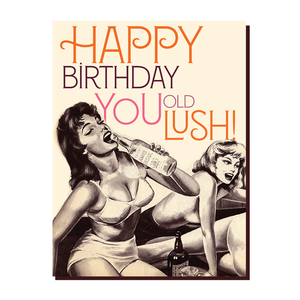 'Happy Birthday You Old Lush!' Card