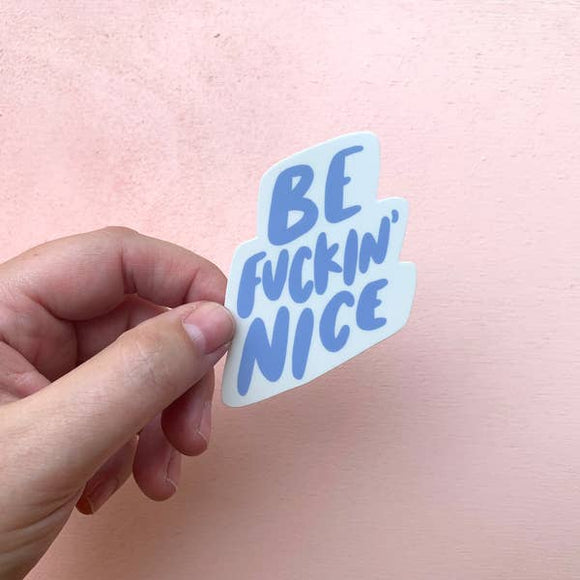 'Be Fu*kin Nice' Sticker