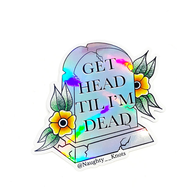 'Get Head 'Til I'm Dead' Mirror Sticker