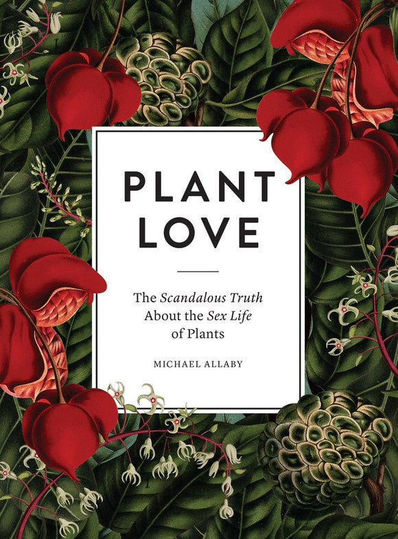 Plant Love: The Scandalous Truth about the Sex Life of Plants (Hardcover)