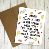 'I Would Live in the Sewer With You' Card