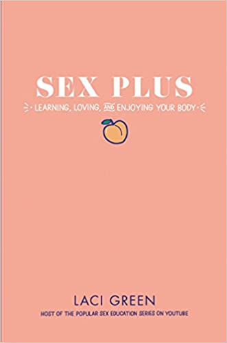 Sex Plus: Learning, Loving, and Enjoying Your Body by Laci Green