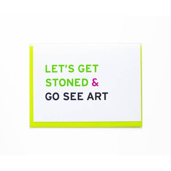 'Get Stoned And See Art' Card