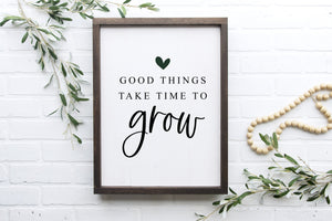 Good Things Take Time to Grow