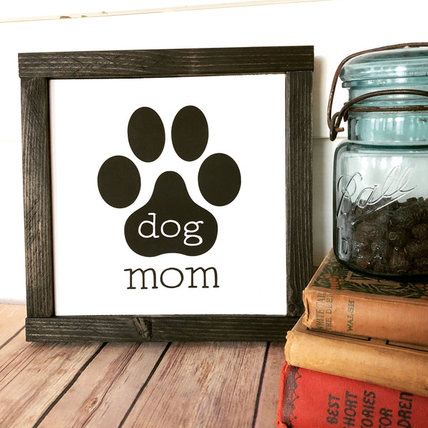 "Dog Mom 9x9""  Wood Sign"