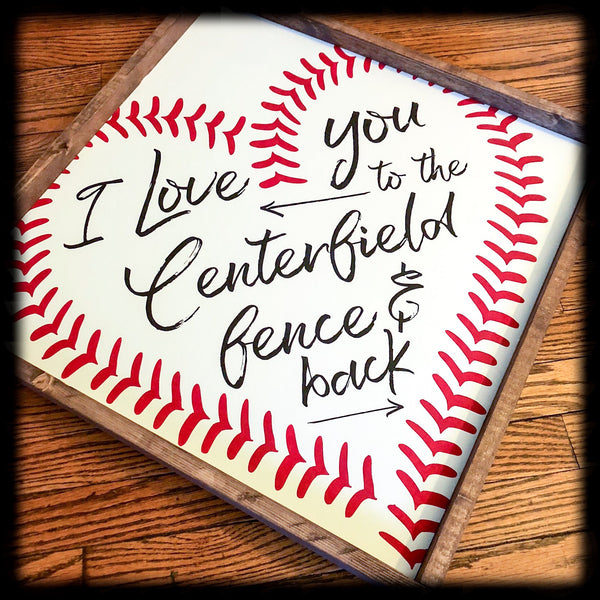 Love You to the Centerfield Fence and Back Wood Sign
