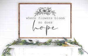 "Where Flowers Bloom, So Does Hope Wood Sign - 36""x24"""