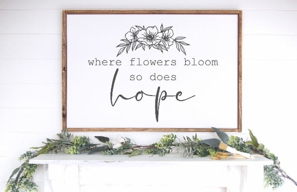 Where Flowers Bloom, So Does Hope Wood Sign