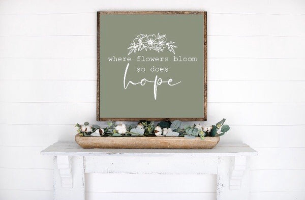Where Flowers Bloom So Does Hope Wood Sign